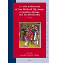 Art and Architecture of Late Medieval Pilgrimage in Northern Europe and the British Isles (2 Vols.) - Sarah Blick