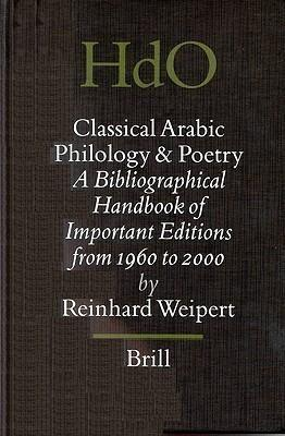 Classical Arabic Philology and Poetry: A Bibliographical Handbook of Important Editions from 1960 to 2000: Klassisch-Arabische Philologie Und Poesie: