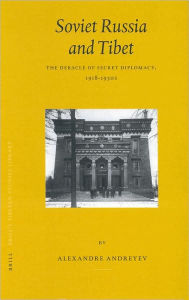 Soviet Russia and Tibet: The Debacle of Secret Diplomacy, 1918-1930s - Alexandre Andreyev