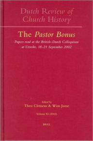 The Pastor Bonus: Papers read at the British-Dutch Colloquium at Utrecht, 18-21 September 2002 Theo Clemens Editor