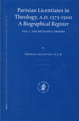 Parisian Licentiates in Theology, A.D. 1373-1500. A Biographical Register - Thomas Sullivan