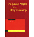 Indigenous Peoples and Religious Change - Peggy Brock