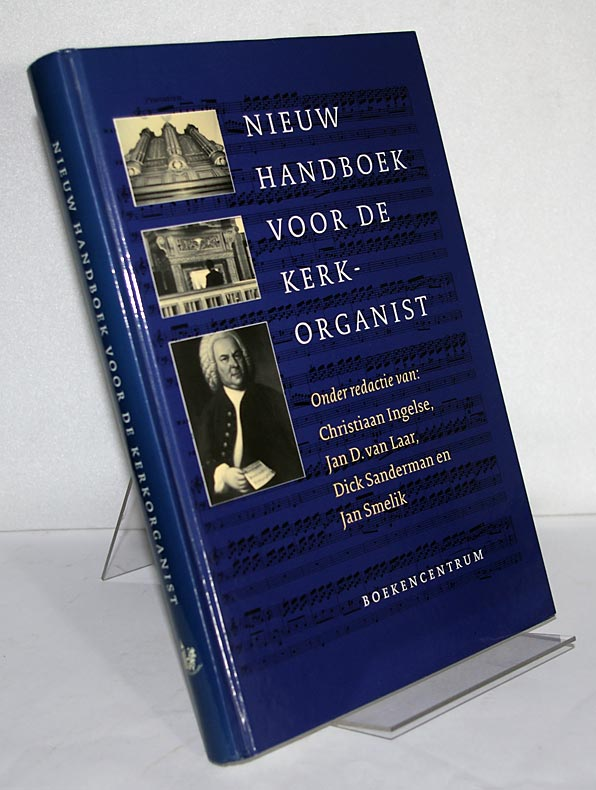 Nieuw handboek voor de kerkorganist. Onder redactie van: Christian Ingelse, Jan D. van Laar, Dick Sanderman en Jan Smelik. - Ingelse, Christian (Red.), Jan D. van Laar (Red.) Dick Sanderman (Red.) u. a.