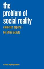 Collected Papers I. The Problem of Social Reality - M.A. Natanson; H.L. van Breda; A. Schutz