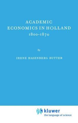 Academic Economics in Holland 1800–1870 - I.H. Butter