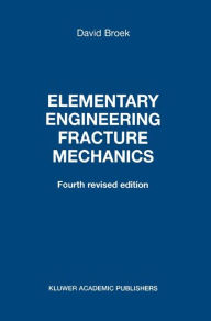 Elementary Engineering Fracture Mechanics D. Broek Author