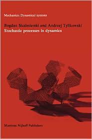 Stochastic Processes in Dynamics - B. Skalmierski (Editor), A. Tylikowski (Editor)