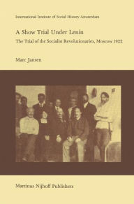 A Show Trial Under Lenin: The Trial of the Socialist Revolutionaries, Moscow 1922 M. Jansen Author