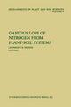 Gaseous Loss of Nitrogen from Plant-Soil Systems - J. R. Freney; J. R. Simpson