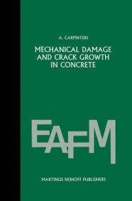 Mechanical damage and crack growth in concrete: Plastic collapse to brittle fracture Alberto Carpinteri Author