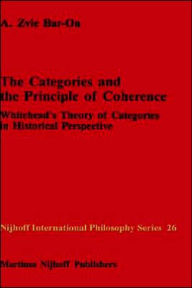 The Categories and the Principle of Coherence: Whitehead's Theory of Categories in Historical Perspective A.Z. Bar-on Author