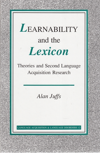 Learnability and the Lexicon: Theories and Second Language Acquisition Research. Language Acquisition and Language Disorders; 12. - Juffs, Dr Alan