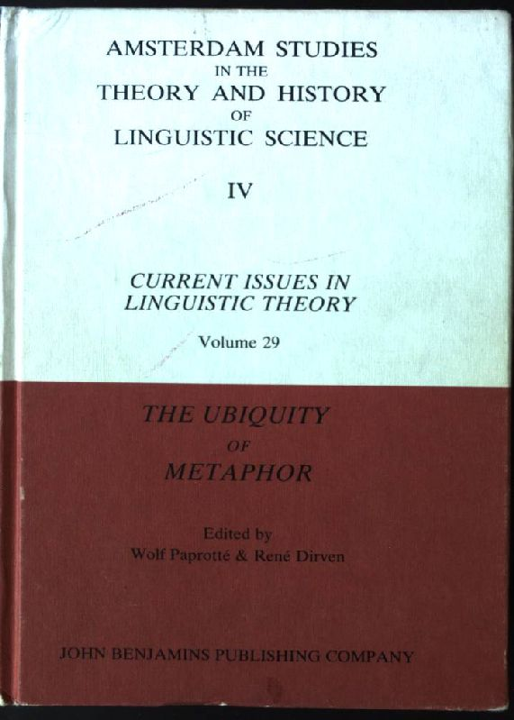 The Ubiquity of Metaphor: Metaphor in Language and Thought Amsterdam Studies in the Theory and History of Linguistic Science, IV : Current Issues in Linguistic Theory, Volume 29 - Paprotte, Wolf and Professor Rene Dirven