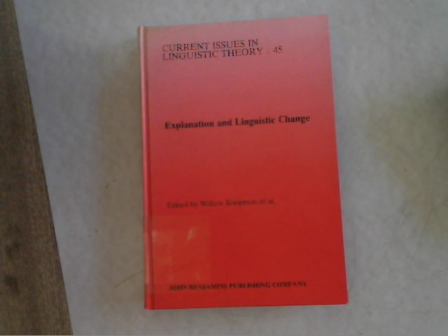 Explanation and Linguistic Change. Series IV - Current Issues in Linguistic Theory. Vol. 45. - Koopman, Willem u.a. [Ed.]