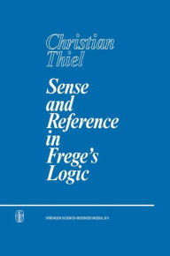 Sense and Reference in Frege's Logic C Thiel Author
