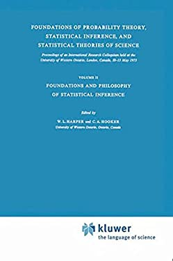 Foundations of Probability Theory, Statistical Inference, and Statistical Theories of Science: Volume II Foundations and Philosophy of Statistical Inf - Harper, William L. / Hooker, Clifford A. / Harper, W. L.