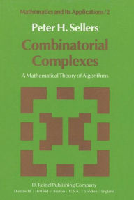 Combinatorial Complexes: A Mathematical Theory of Algorithms P.H. Sellers Author