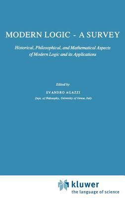 Modern Logic a Survey: Historical, Philosophical and Mathematical Aspects of Modern Logic and Its Applications - Agazzi, Evandro / Agazzi, E.