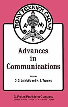 Advances in Communications: Volume I of a Selection of Papers from Info II, the Second International Conference on Information Sciences and System - Lainiotis, Demetrios G. / Tzannes, Nicolaos S. / Lainiotis, D. G.