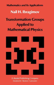 Transformation Groups Applied to Mathematical Physics N.H. Ibragimov Author