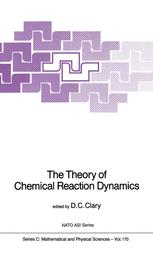 The Theory of Chemical Reaction Dynamics - D.C. Clary
