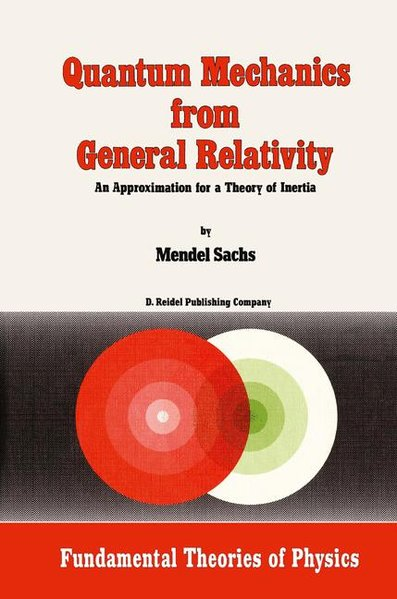 Quantum Mechanics from General Relativity: An Approximation for a Theory of Inertia. (Fundamental Theories of Physics). orig. hardcover ed. - Sachs, Mendel