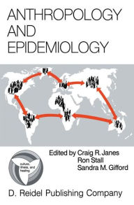 Anthropology and Epidemiology: Interdisciplinary Approaches to the Study of Health and Disease C. Janes Editor