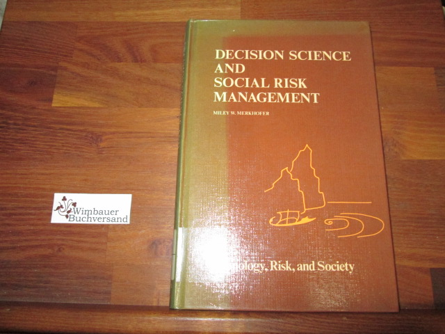 Decision Science and Social Risk Management: A Comparative Evaluation of Cost-Benefit Analysis, Decision Analysis, and Other Formal Decision-Aiding Approaches (Risk, Governance and Society)  Auflage: 1986 - Merkhofer, M.W