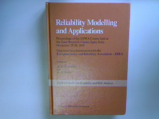 Reliability Modelling and Applications - Proceedings of the ISPRA course held at the Joint Research Centre, Ispra, Italy, November 25-29, 1985. - Colombo, A.G. and A.Z. Keller
