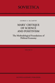 Marx' Critique of Science and Positivism: The Methodological Foundations of Political Economy G. McCarthy Author