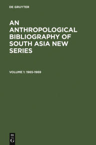 Anthropological Bibliography of South Asia: Together with a Directory of Recent Anthropological Field Work, 1960-1964 (Le Monde D'Outre-Mer Passe et Present Series) - E. von Fèurer-Haimendorf