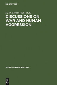 Discussions on War and Human Aggression R. D. Givens Editor