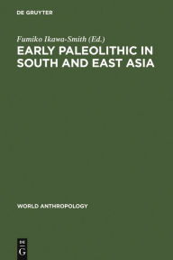 Early Paleolithic in South and East Asia - Fumiko Ikawa-Smith