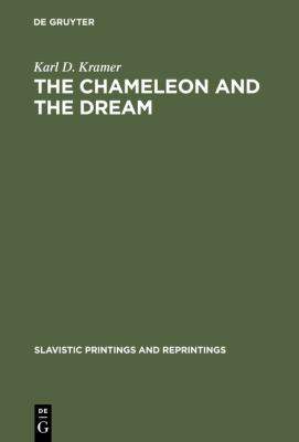 The Chameleon and the Dream: The Image of Reality in Cexov's Stories - Kramer, Karl D.