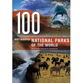 100 Most Beautiful National Parks In The World : A Journey Across 5 Continents 100 - Manfred Leier