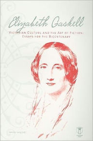 Elizabeth Gaskell, Victorian Culture, and the Art of Fiction: Essays for the Bicentenary - Sandro Jung