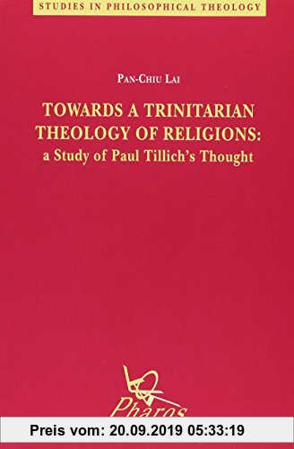 Gebr. - Towards a Trinitarian Theology of Religions a Study of Paul Tillich's Thought (Studies in Philosophical Theology, Band 8)