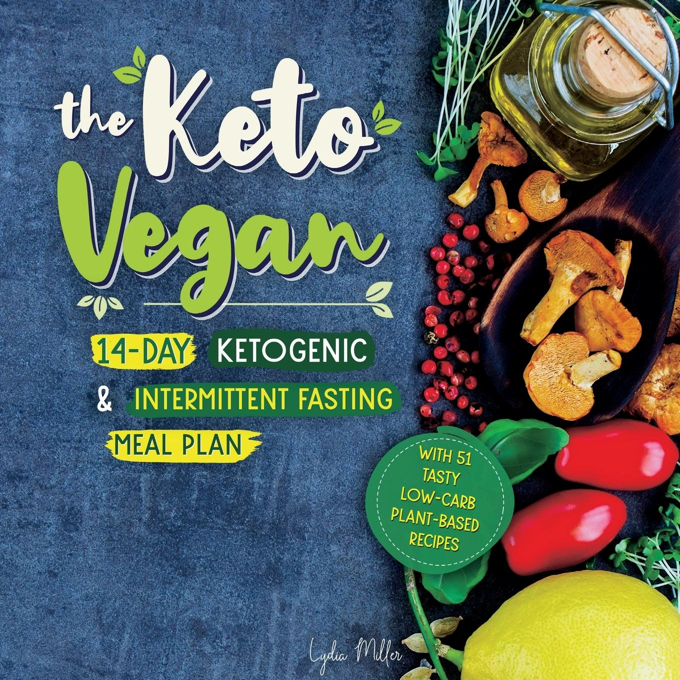 The Keto Vegan  14-Day Ketogenic & Intermittent Fasting Meal Plan (With 51 Tasty Low-Carb Plant-Based Recipes)  Lydia Miller  Taschenbuch  Paperback  Englisch  2019 - Miller, Lydia