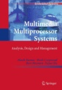 Multimedia Multiprocessor Systems: Analysis, Design and Management (Embedded Systems) - Akash Kumar,Henk Corporaal,Bart Mesman,Yajun Ha