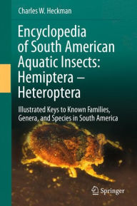 Encyclopedia of South American Aquatic Insects: Hemiptera - Heteroptera: Illustrated Keys to Known Families, Genera, and Species in South America - Charles W. Heckman