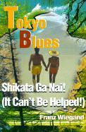 Tokyo Blues: Shikata Ga Nai! (It Can't Be Helped!)