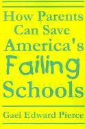 How Parents Can Save America's Failing Schools - Pierce, Gael Edward