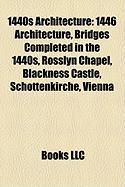1440s Architecture: 1446 Architecture, Bridges Completed in the 1440s, Rosslyn Chapel, Blackness Castle, Schottenkirche, Vienna