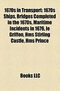 1670s in Transport: 1670s Ships, Bridges Completed in the 1670s, Maritime Incidents in 1676, Le Griffon, HMS Stirling Castle, HMS Prince