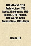 1710s Works: 1710 Architecture, 1710 Books, 1710 Operas, 1710 Poems, 1710 Treaties, 1710 Works, 1710s Architecture, 1710s Plays