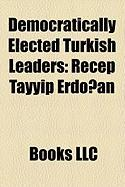 Democratically Elected Turkish Leaders: Suleyman Demirel, Recep Tayyip Erdo An, Adnan Menderes, Turgut Ozal