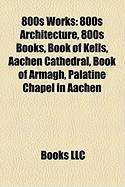 800s Works: 800s Architecture, 800s Books, Book of Kells, Aachen Cathedral, Book of Armagh, Palatine Chapel in Aachen