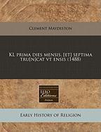 Kl Prima Dies Mensis. [Et] Septima Tru[n]cat VT Ensis (1488) - Maydeston, Clement