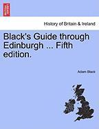 Black's Guide Through Edinburgh ... Fifth Edition. - Black, Adam