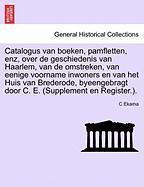 Catalogus van boeken, pamfletten, enz, over de geschiedenis van Haarlem, van de omstreken, van eenige voorname inwoners en van het Huis van Brederode, byeengebragt door C. E. (Supplement en Register.)